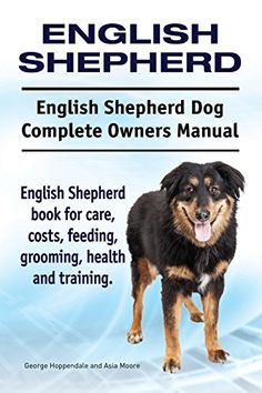 English Shepherd Dog. English Shepherd dog book for costs, care, feeding, grooming, training and health. English Shepherd dog Owners Manual. by George Hoppendale http://www.amazon.com/dp/B01A5LSI20/ref=cm_sw_r_pi_dp_Pc3exb09KDR5S