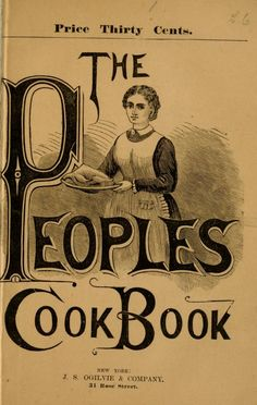 """The Peoples Cook Book"" By Mrs Jennie Taylor (1882) Published By J S Ogilvie & Company"