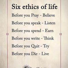 Six ethics of Life Life Before You, Positive Self Affirmations, Life Inspiration, Believe In You, Quote Of The Day, Best Quotes, Pray, Inspirational Quotes, Motivational