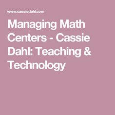 Managing Math Centers - Cassie Dahl: Teaching & Technology