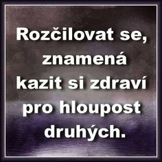 To je pravda. Wise Quotes, Motivational Quotes, Healthy Lifestyle Tips, Mindfulness Meditation, Just Smile, Motto, Slogan, Quotations, Poems