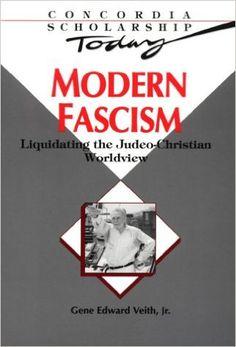 Modern Fascism: Liquidating the Judeo-Christian Worldview (Concordia Scholarship Today): Jr. Gene Edward Veith: 9780570046035: Amazon.com: Books