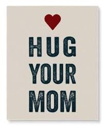 hug your mom for mother - Google Search