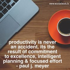 Productivity is never an accident. Its the result of commitment, planning and effort - Paul J. Meyer #quote