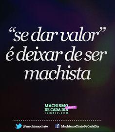 """Para muitos """"se dar valor"""" é descrito como comportar-se como a sociedade espera, não usar roupas curtas ou decotadas, casar-se, transar só por amor ou com @ namorad@ (sexo casual não pode), e outras falácias do tipo. Isso não é se valorizar. O nosso conceito de """"se dar valor"""" é muito mais simples do que seguir essas regras que esperam que sigamos: se dar valor é simplesmente não ser machista, nem consigo nem com outr@s."""