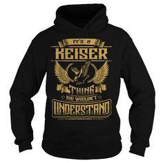 Cool KEISER KEISERYEAR KEISERBIRTHDAY KEISERHOODIE KEISERNAME KEISERHOODIES  TSHIRT FOR YOU T shirts