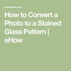 How to Convert a Photo to a Stained Glass Pattern | eHow