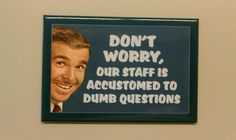 Don't worry, our staff is accustomed to dumb questions. :)