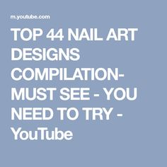 TOP 44 NAIL ART DESIGNS COMPILATION- MUST SEE - YOU NEED TO TRY - YouTube