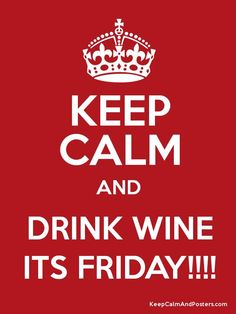 Keep Calm & Drink Wine - it's Friday!
