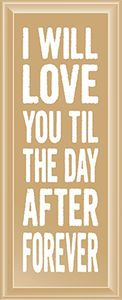 """I Will Love You Til The Day After Forever 18"""" Routered Wood Sign"""