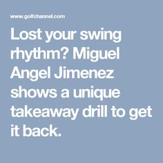 Lost your swing rhythm? Miguel Angel Jimenez shows a unique takeaway drill to get it back.