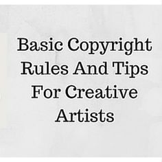 Basic Copyright Rules And Tips For Creative Artists  http://www.craftmakerpro.com/business-tips/basic-copyright-rules-and-tips-for-creative-artists/