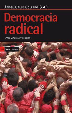 """Democracia radical. Entre vínculos y utopías: Tiempos de descontento, tiempos de bifurcaciones, tiempos de decisiones y de nuevas formas de organización social. En este contexto, es primordial revisitar lo que entendemos y lo que llevamos a cabo bajo el manto de la palabra """"democracia""""."""