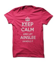 keep calm and let ainslee hot handle it personalized T- Shirt