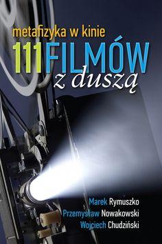 Premiera książki Marka Rymuszki, Przemysława  Nowakowskiego i Wojciecha Chudzińskiego – 111 Filmów z Duszą czyli metafizyka w kinie