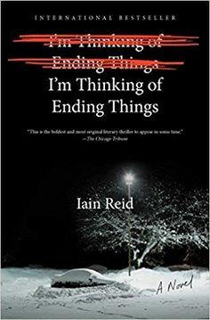 I'm Thinking of Ending Things: A Novel: Iain Reid: 9781501126949: Amazon.com: Books