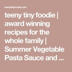 teeny tiny foodie | award winning recipes for the whole family |   Summer Vegetable Pasta Sauce and Purée: {Meatless} Monday Meal