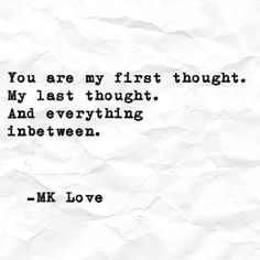 """You are my first thought.  My last thought.  And everything inbetween -MK Love  #mklove #mklovewritings #poetry #poet #poem #writings #wordporn #words #quotes #poesia #followme #chicago #art #chicagogirl #sayings #followme #poetsofinstagram #thoughts"" by (mklovewritings). thoughts #mklove #words #quotes #followme #mklovewritings #chicagogirl #writings #poesia #poetry #poetsofinstagram #poem #art #wordporn #chicago #poet #sayings [Visit www.micefx.com for more...]"