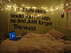"Snow Patrol lyrics in bedroom - do with swirly romantic writing.  ""If I just lay here Would you lie with me and just forget the world"""