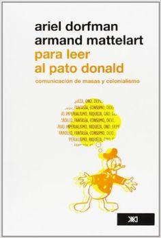 Para Leer Al Pato Donald. Comunicación De Masa Y Colonialismo: Amazon.es: Ariel Dorfman;Mattelart Armand: Libros