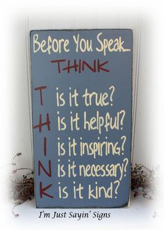 Before You Speak Think Sign This sign is hand painted in cream with a black under coat. The edges are sanded to allow the black under coat to show through. Lettering is black and light turquoise. Overall measurements are 9 in width and 14 in height. Sign is sealed with 2 clear