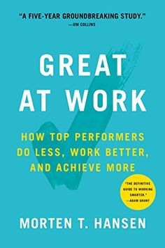 Great at Work by Morten T. Hansen - Wall Street Journal Business Bestseller A Financial Times Business Book of the Month Named by The Washington Post as One of. New Books, Good Books, Books To Read, Kindle, Tired Of Work, Personal And Professional Development, Personal Development, Books 2018, Romance