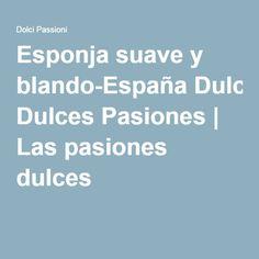 Esponja suave y blando-España Dulces Pasiones   Las pasiones dulces