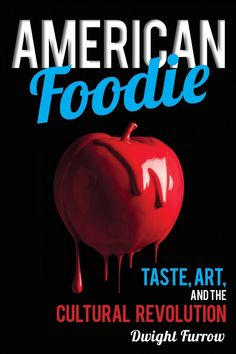 American Foodie: Taste, Art, and the Cultural Revolution by Dwight Furrow - Rowman & Littlefield Publishers Cookbooks For Beginners, Bible Art, Culinary Arts, Book Cover Design, Foodie Travel, Wine Recipes, New Books, The Book, Revolution