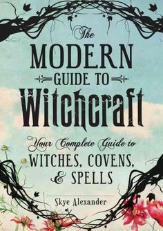 The Modern Guide to Witchcraft: Your Complete Guide to Witches, Covens, & Spells