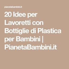20 Idee per Lavoretti con Bottiglie di Plastica per Bambini | PianetaBambini.it
