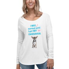 A long sleeve tshirt for Chihuahua lover and moms from our new collection, Almost normal. Chiwawa, Chihuahua Love, Graphic Sweatshirt, T Shirt, Dog Mom, Mom And Dad, Chic, Sweatshirts, Lady