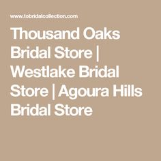 Thousand Oaks Bridal Store   Westlake Bridal Store   Agoura Hills Bridal Store