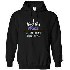 [Top tshirt name font] I hug my AKITA so that I wont choke people AKITA Discount 15% Hoodies, Funny Tee Shirts