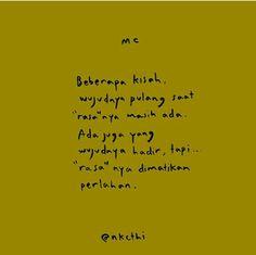 "Beberapa kisah, wujudnya pulang saat ""rasa""nya masih ada.  Ada juga yang wujudnya hadir, tapi ""rasa""nya dimatikan perlahan. Poem Quotes, Smile Quotes, Sad Quotes, Happy Quotes, Quotes To Live By, Best Quotes, Faith Sayings, Quotes Galau, Quotes Indonesia"