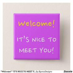 """Shop """"Welcome!"""" """"IT'S NICE TO MEET YOU!"""" Square Button created by AponxDesigns."""