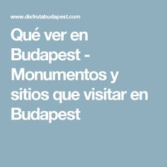 Qué ver en Budapest - Monumentos y sitios que visitar en Budapest