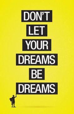 Don't let your dreams be dreams.