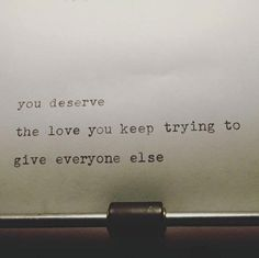 you deserve the love you keep trying to give everyone Great Quotes, Quotes To Live By, Me Quotes, Inspirational Quotes, Motivational, Random Quotes, Amazing Quotes, Quotable Quotes, Daily Quotes