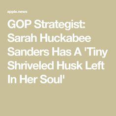 GOP Strategist: Sarah Huckabee Sanders Has A 'Tiny Shriveled Husk Left In Her Soul'