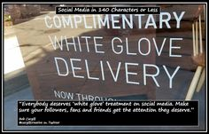 Everybody deserves 'white glove' treatment on #SocialMedia. Make sure your followers, fans and friends get the attention they deserve.