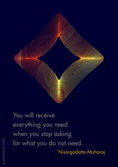 You will receive everything you need when you stop asking for what you do not need. –Nisargadatta Maharaj #asking #receiving http://quotemirror.com/s/m2utz