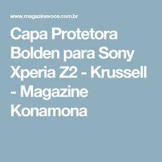 Capa Protetora Bolden para Sony Xperia Z2 - Krussell - Magazine Konamona