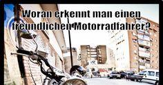 Woran erkennt man einen freundlichen Motorradfahrer