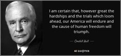 Cordell Hull (Class of Secretary of State and winner of Nobel Peace Prize Nobel Peace Prize, Stem Projects, Secretary, Trials, Tea Time, Favorite Quotes, Freedom, Liberty, Political Freedom