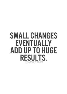 small change equal huge results