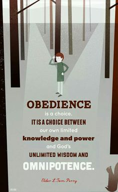Obedience is a choice ... between ... my knowledge and strength and ... God's Omnipotence and Omniscience