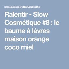Ralentir - Slow Cosmétique #8 : le baume à lèvres maison orange coco miel