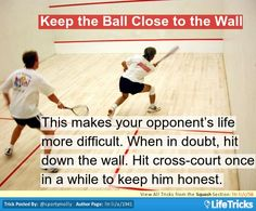 Easier said then done, but with practice it may come naturally --- Squash - Keep the Ball Close to the Wall