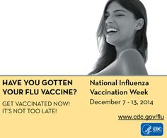 Have you gotten your flu vaccine? The flu is a contagious respiratory illness caused by influenza viruses that infect the nose, throat, and lungs. National Influenza Vaccination Week is December 7-13, 2014. Get vaccinated now!